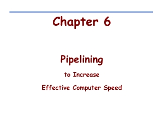Chapter 6 Pipelining to Increase  Effective Computer Speed