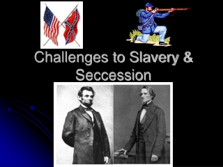 Challenges to Slavery & Seccession