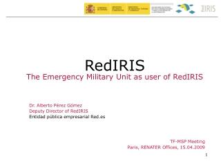 Dr. Alberto Pérez Gómez Deputy Director of RedIRIS Entidad pública empresarial Red.es
