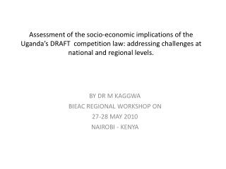 BY DR M KAGGWA BIEAC REGIONAL WORKSHOP ON  27-28 MAY 2010  NAIROBI - KENYA