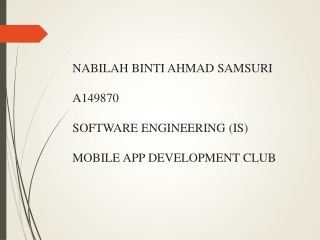NABILAH BINTI AHMAD SAMSURI A149870 SOFTWARE ENGINEERING (IS) MOBILE APP DEVELOPMENT CLUB