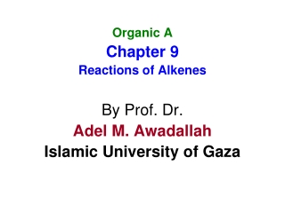 Organic A Chapter 9 Reactions of Alkenes By Prof. Dr. Adel M. Awadallah Islamic University of Gaza
