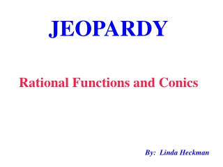 JEOPARDY Rational Functions and Conics