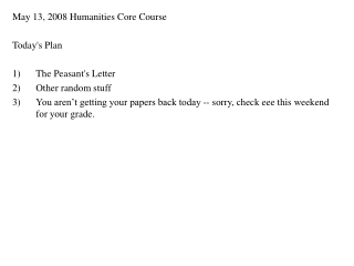 May 13, 2008 Humanities Core Course  Today's Plan   The Peasant's Letter Other random stuff