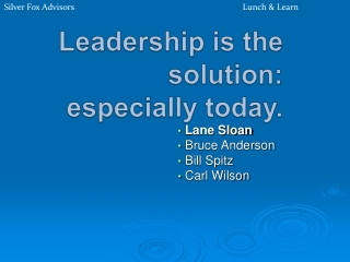 Leadership is the solution: especially today.