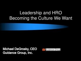 Leadership and  HRO Becoming  the Culture We Want