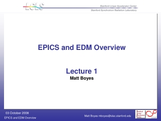 EPICS and EDM Overview Lecture 1 Matt Boyes