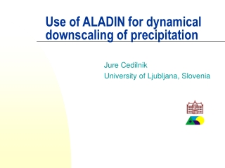 Use of ALADIN for dynamical d ownscaling of  precipitation