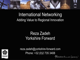 International Networking Adding Value to Regional Innovation Reza Zadeh Yorkshire Forward