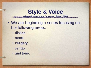 Style & Voice adapted from  Voice Lessons,   Dean, 2000