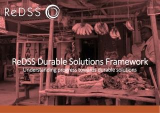 ReDSS Durable Solutions Framework Understanding progress towards durable solutions