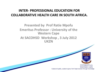 INTER- PROFESSIONAL EDUCATION FOR COLLABORATIVE HEALTH CARE IN SOUTH AFRICA.