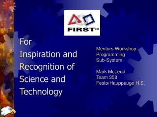 Mentors Workshop Programming  Sub-System Mark McLeod Team 358 Festo/Hauppauge H.S.