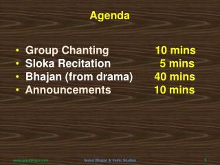 Group Chanting                10  mins   Sloka Recitation                 5  mins