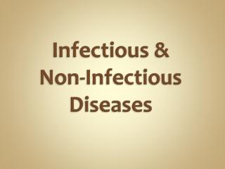 Infectious &        Non-Infectious Diseases