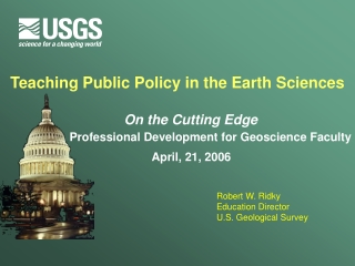 Teaching Public Policy in the Earth Sciences Robert W. Ridky