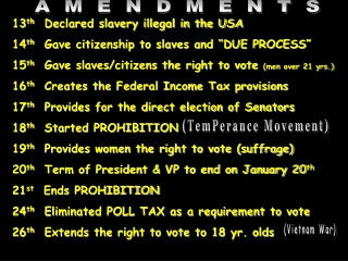 "13 th   Declared slavery illegal in the USA 14 th   Gave citizenship to slaves and ""DUE PROCESS"""