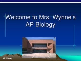 Welcome to Mrs. Wynne ' s AP Biology