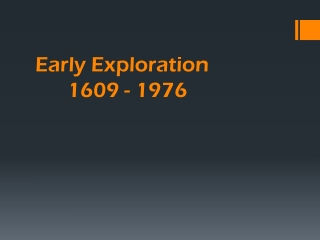 Early Exploration 1609  -  1976