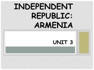 Independent Republic: Armenia Unit 3