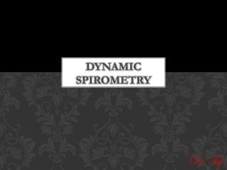 DYNAMIC SPIROMETRY