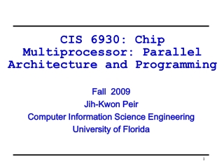 CIS 6930: Chip Multiprocessor: Parallel Architecture and Programming