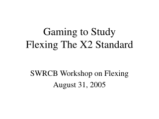 Gaming to Study Flexing The X2 Standard