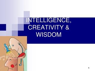 INTELLIGENCE, CREATIVITY & WISDOM