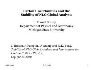 Parton Uncertainties and the Stability of NLO Global Analysis Daniel Stump