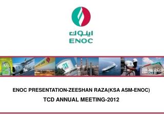 ENOC PRESENTATION-ZEESHAN RAZA(KSA ASM-ENOC) TCD ANNUAL MEETING-2012