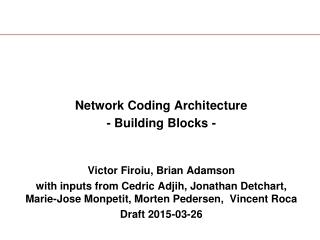Network Coding Architecture - Building Blocks - Victor Firoiu, Brian Adamson