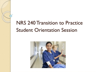 NRS 240 Transition to Practice Student  O rientation Session
