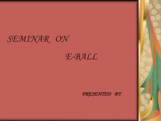 SEMINAR   ON                            E-BALL