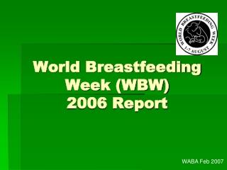 World Breastfeeding Week (WBW) 2006 Report