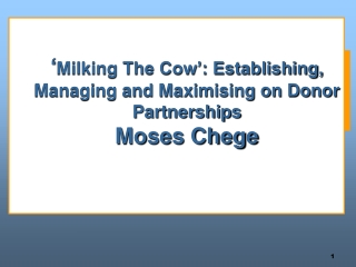 ' Milking The Cow': Establishing, Managing and Maximising on Donor Partnerships  Moses Chege