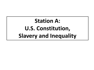 Station A:   U.S. Constitution,  Slavery and Inequality