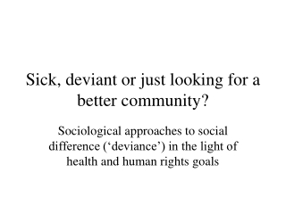 Sick, deviant or just looking for a better community?