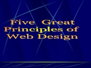 Five  Great Principles of  Web Design