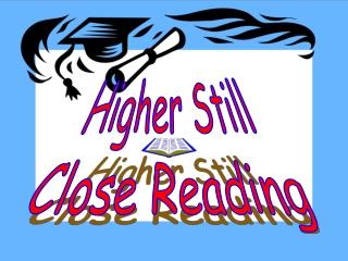 Higher Still Close Reading