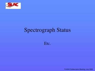Spectrograph Status