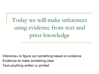 Today we will make inferences using evidence from text and prior knowledge