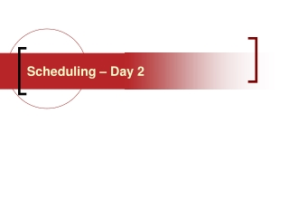 Scheduling – Day 2