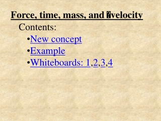 Force, time, mass, and   velocity Contents: New concept Example Whiteboards:  1 , 2 , 3 , 4