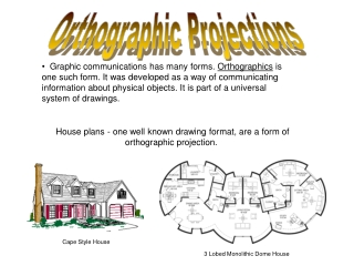 House plans - one well known drawing format, are a form of orthographic projection.