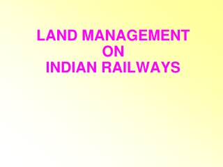 LAND MANAGEMENT  ON  INDIAN RAILWAYS