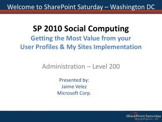 SP 2010 Social Computing Getting the Most Value from your User Profiles & My Sites Implementation Administration – L