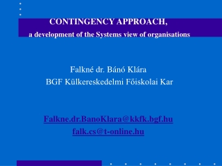CONTINGENCY APPROACH, a development of the Systems view of organisations Falkné dr. Bánó Klára