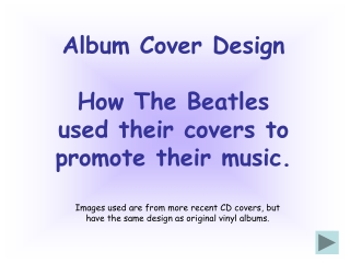 Album Cover Design How The Beatles  used their covers to  promote their music.