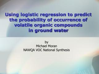 by Michael Moran NAWQA VOC National Synthesis