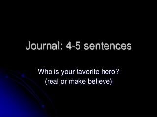 Journal: 4-5 sentences